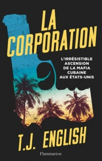 Vignette du livre La corporation : l'irrésistible ascension de la mafia cubaine...