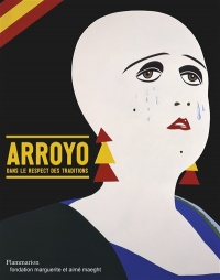 Arroyo : Dans le respect des traditions. Exposition, Adrien Maeght