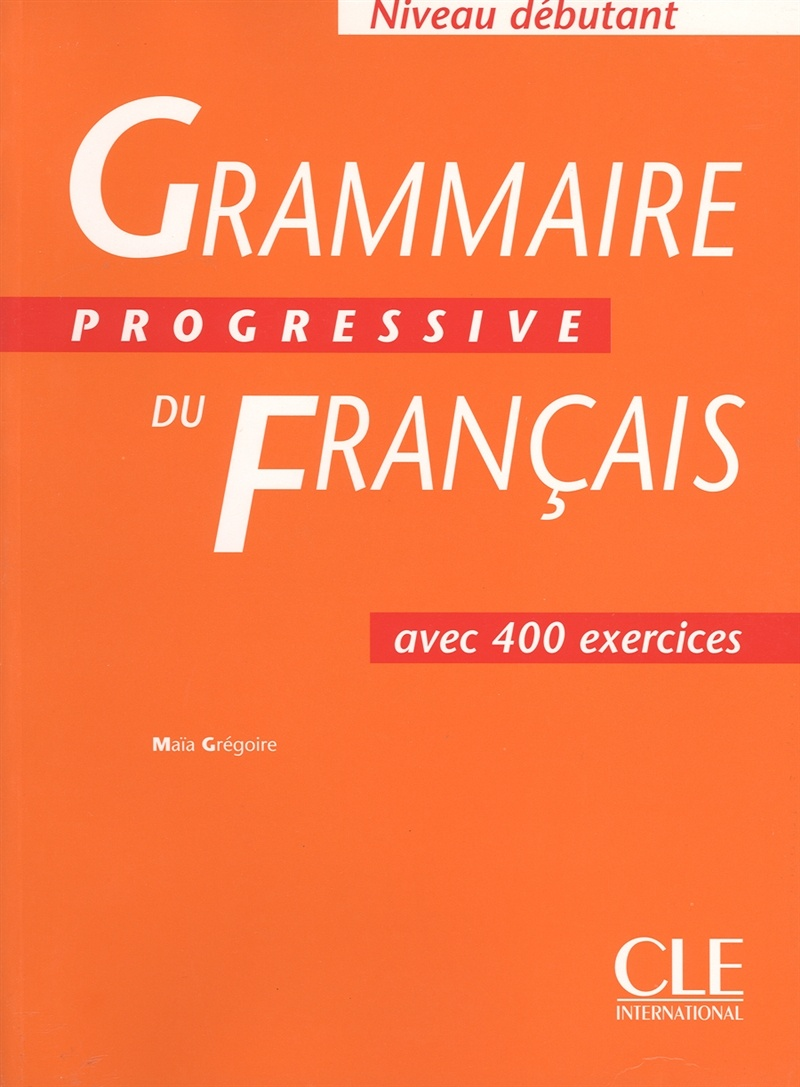grammaire progressive du fran u00e7ais   niveau d u00e9butant par ma u00efa gr u00e9goire