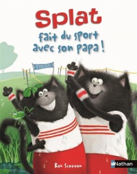 Splat le chat. Splat fait du sport avec son papa! - Rob Scotton, Robert Eberz