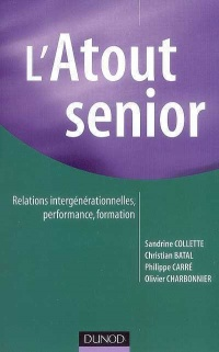 Vignette du livre Atout senior(L') :Relations intergénérationnelles, performance...