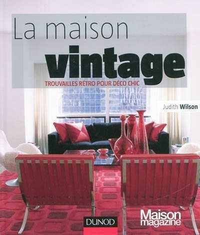 La maison vintage trouvailles r tro pour d co chic par judith wilson loisirs d coration - La maison de judith ...