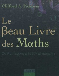 Beau livre des maths (Le): de Pythagore à la 57e dimension - Clifford Pickover