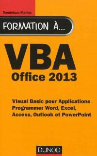 Vignette du livre Formation à VBA Office 2013: pour Word, Excel, Access, Outlook... - Dominique Maniez