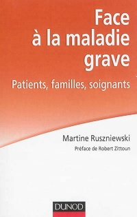 Face à la maladie grave: patients, familles, soignants, Robert Zittoun