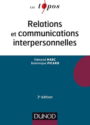 Vignette du livre Relations et communications interpersonnelles 3e Éd. - Edmond Marc, Dominique Picard