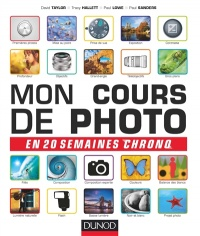 Vignette du livre Mon cours de photo en 20 semaines chrono - David Taylor, Paul Lowe, Paul Sanders, Tracy Hallett