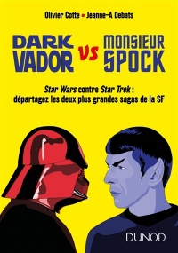 Vignette du livre Dark Vador vs monsieur Spock : Star Wars contre Star Trek