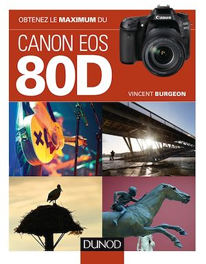 Obtenez le maximum du Canon EOS 80D - Vincent Burgeon