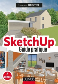 SketchUp : guide pratique 2e Éd. - Laurent Brixius