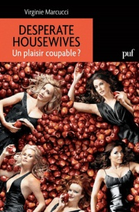 Vignette du livre Desperate Housewives: un plaisir coupable - Virginie Marcucci