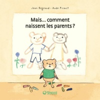 Vignette du livre Mais... comment naissent les parents ?