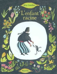 Enfant Racine (L') - Kitty Crowther