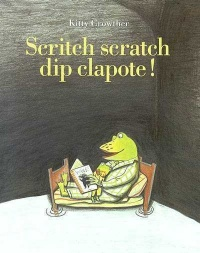 Scritch scratch dip clapote! - Kitty Crowther