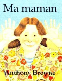 Ma Maman - Anthony Browne