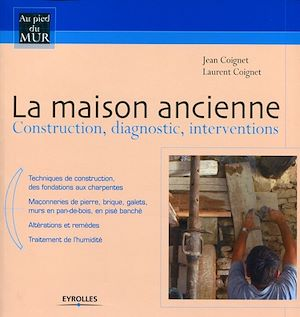 Vignette du livre Maison ancienne (La): Construction, diagnostic, interventions - Jean Coignet, Laurent Coignet