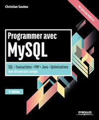 Programmer avec MySQL: SQL, transactions, PHP, Java, optimisation - Christian Soutou