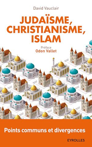 Vignette du livre Judaïsme, christianisme et islam: points communs et divergences - David Vauclair, Odon Vallet
