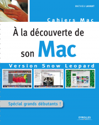 Vignette du livre À la découverte de son Mac - Version Snow Leopard - Mathieu Lavant