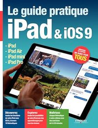 Vignette du livre Le guide pratique iPad & iOS 9: iPad Pro, iPad Air, iPad mini - Fabrice Neuman