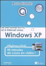 Je Me Forme au PC et à Internet avec Windows XP : Autodidakt - Julien Razé