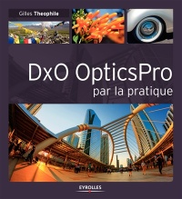 DxO Optics Pro par la pratique - Gilles Theophile