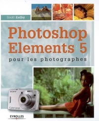 Photoshop Elements 5 pour les photographes - Scott Kelby