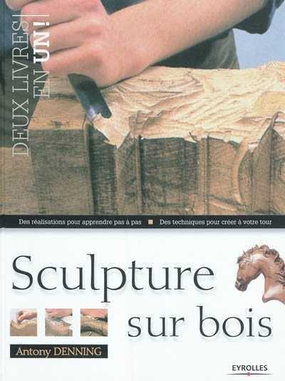 Sculpture Sur Bois Pour Les Nuls - Sculpture sur bois Des réalisations pour apprendre pasà pas par Antony Denning Arts
