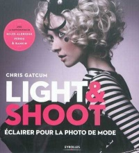 Light & shoot: Éclairer pour la photo de mode - Chris Gatcum