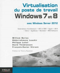 Vignette du livre Virtualisation du poste de travail Windows 7 et 8 avec Windows... - William Bories, Abderrahmane Laachir, Philippe Lafeil, David Thieblemont, François-Xavier Vitrant