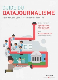 Guide du datajournalisme: Collecter, analyser et visualiser les.., Nicolas Kayser-Bril