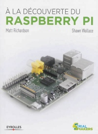 Vignette du livre À la découverte du Raspberry Pi - Matt Richardson, Shawn Wallace