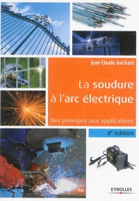 Soudure à l'arc électrique: des principes aux applications - Jean-Claude Guichard