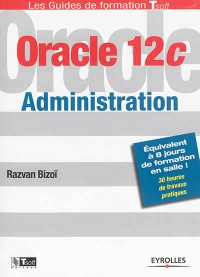 Oracle 12c :Administration - Razvan Bizoï