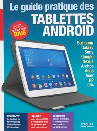 Vignette du livre Le guide pratique des tablettes Android - Yann Garret, Jacques Harbonn