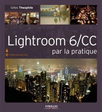 Lightroom 6-CC par la pratique - Gilles Theophile