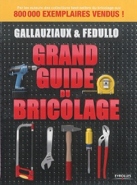 Vignette du livre Grand guide du bricolage - David Fedullo, Thierry Gallauziaux
