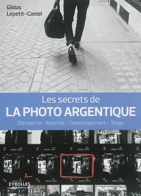 Les secrets de la photo argentique - Gildas Lepetit-Castel