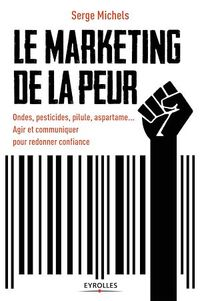 Vignette du livre Marketing de la peur (Le): ondes, pesticides, pilule...