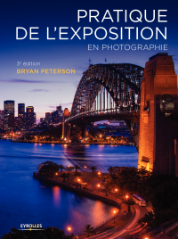 Pratique de l'exposition en photographie - Bryan Peterson