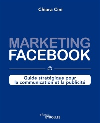 Vignette du livre Marketing Facebook : guide stratégique... - Chiara Cini