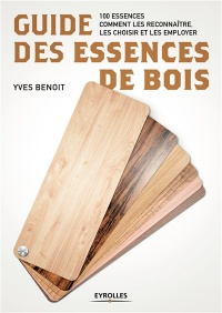 Guide des essences de bois : 90 essences... - Yves Benoit