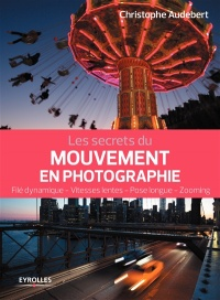 Les secrets du mouvement en photographie - Christophe Audebert