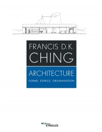 Architecture : forme, espace, organisation - Francis D.K. Ching