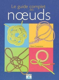 Le guide complet des noeuds - Maria Costantino