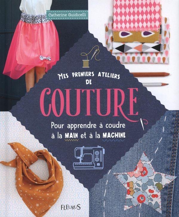 mes premiers ateliers de couture pour apprendre coudre par catherine guidicelli jeunesse. Black Bedroom Furniture Sets. Home Design Ideas