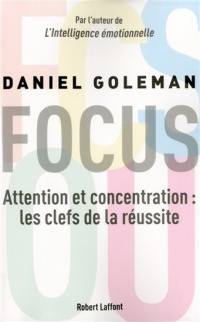 Focus :Attention et concentration, les clefs de la réussite - Daniel Goleman