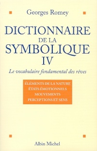 Dictionnaire de la symbolique IV : le vocabulaire fondamental... - Georges Romey