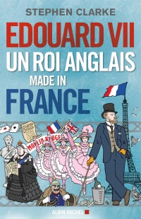 Edouard VII : un roi anglais made in France - Stephen Clarke