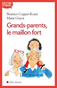 Vignette du livre Grands-parents, le maillon fort - Béatrice Copper-Royer, Marie Guyot